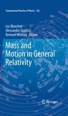 Mass and Motion in General Relativity ebook by Luc Blanchet,Alessandro Spallicci,Bernard Whiting