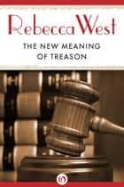 The New Meaning of Treason ebook by Rebecca West