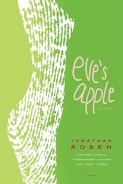 Eve's Apple - A Novel ebook by Jonathan Rosen