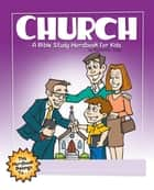 Church: A Bible Study Wordbook for Kids ebook by Richard E. Todd