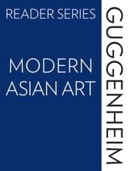 The Guggenheim Reader Series: Modern Asian Art ebook by Edward  Fry,Francesco  Bonami,Alexandra  Munroe,Hans-Ulrich  Obrist