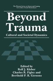 Beyond Trauma - Cultural and Societal Dynamics ebook by Rolf J. Kleber,Charles R. Figley,Berthold P.R. Gersons
