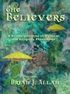 The Believers: A Reinterpretation of Mystical and Religious Phenomena ebook by Brian J. Allan