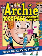 Archie 1000 Page Comics BLOW-OUT! ebook by Archie Superstars