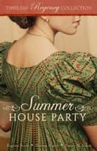 Summer House Party ebook by Regina Scott,Donna Hatch,Sarah M. Eden