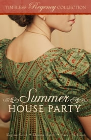 Summer House Party ebook by Regina Scott, Donna Hatch, Sarah M. Eden