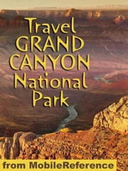 Travel Grand Canyon National Park: Travel Guide And Maps (Mobi Travel) ebook by MobileReference