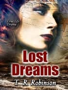 Lost Dreams ebook by T. R. Robinson