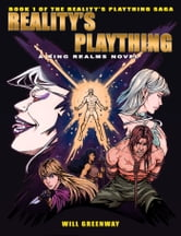 A Ring Realms Novel: Reality's Plaything Saga Book 1: Reality's Plaything ebook by Will Greenway