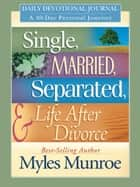 Single, Married, Separated and Life after Divorce Daily Study: 40 Day Personal Journey ebook by Myles Munroe