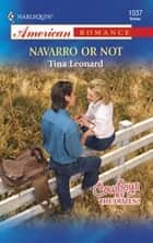 Navarro or Not (Mills & Boon American Romance) ebook by Tina Leonard