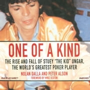 "One of a Kind - The Story of Stuey ""The Kid"" Ungar, the World's Greatest Poker Player audiobook by Nolan Dalla"