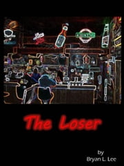 The Loser ebook by Bryan Lee
