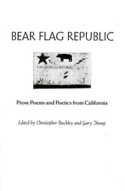 Bear Flag Republic: Prose Poems and Poetics from California ebook by Christopher Buckley,Gary Young