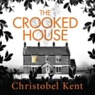 The Crooked House audiobook by Christobel Kent