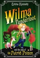 Wilma Tenderfoot and the Case of the Putrid Poison ebook by Emma Kennedy, Sylvain Marc