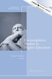 Contemplative Studies in Higher Education - New Directions for Teaching and Learning, Number 134 ebook by Linda A. Sanders
