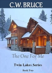 The One For Me: Twin Lakes Series Book 2 ebook by C.W. Bruce