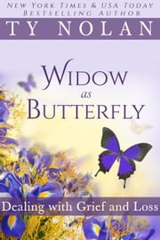 Widow As Butterfly Dealing with Grief and Loss ebook by Ty Nolan