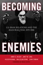 Becoming Enemies ebook by Hussein Banai,Malcolm Byrne,John Tirman,James G. Blight,Bruce Riedel, Director of the Intelligence Project at the Brookings Institution,janet M. Lang