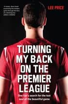 Turning My Back On the Premier League ebook by Lee Price
