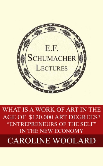 "What is a Work of Art in the Age of $120,000 Art Degrees? - ""Entrepreneurs of the Self"" in the New Economy ebook by Caroline Woolard,Hildegarde Hannum"