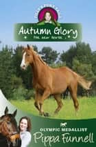 Autumn Glory the New Horse - Book 12 ebook by Pippa Funnell, Jennifer Miles