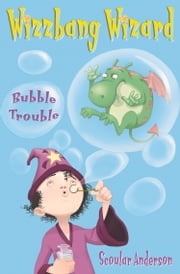 Bubble Trouble (Wizzbang Wizard, Book 2) ebook by Scoular Anderson,Scoular Anderson