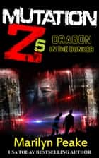 Mutation Z: Dragon in the Bunker ebook by Marilyn Peake