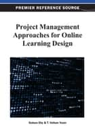 Project Management Approaches for Online Learning Design ebook by Gulsun Eby, T. Volkan Yuzer