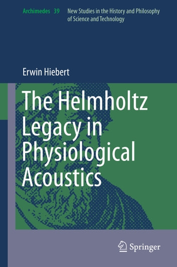 The Helmholtz Legacy in Physiological Acoustics ebook by Erwin Hiebert