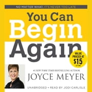 You Can Begin Again - No Matter What, It's Never Too Late audiobook by Joyce Meyer