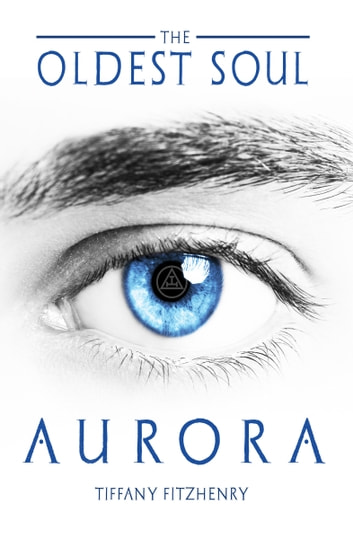 The Oldest Soul - Aurora ebook by Tiffany FitzHenry