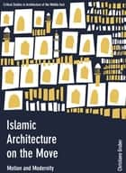 Islamic Architecture on the Move - Motion and Modernity ebook by Christiane Gruber