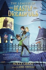 The League of Beastly Dreadfuls Book 1 ebook by Holly Grant