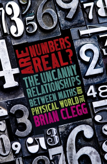 Are Numbers Real? - The Uncanny Relationships Between Maths and the Physical World ebook by Brian Clegg