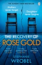 The Recovery of Rose Gold - The gripping must-read Richard & Judy thriller and Sunday Times bestseller ebook by