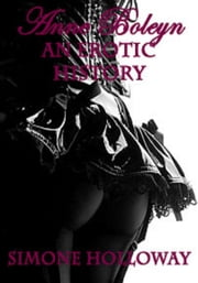 Anne Boleyn: An Erotic History ebook by Simone Holloway