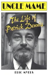 Uncle Mame - The Life of Patrick Dennis ebook by Eric Myers