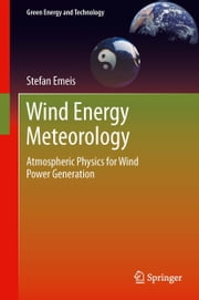 Wind Energy Meteorology - Atmospheric Physics for Wind Power Generation ebook by Stefan Emeis