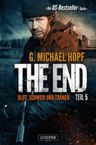 BLUT, SCHWEISS UND TRÄNEN (The End 5) - Endzeit-Thriller ebook by G. Michael Hopf, Andreas Schiffmann