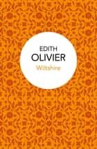 Wiltshire ebook by Edith Olivier