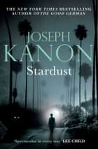 Stardust - A gripping historical thriller from the author of Leaving Berlin ebook by Joseph Kanon