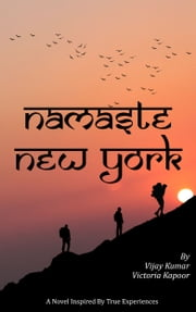 Namaste New York: A Novel ebook by Vijay Kumar,Victoria Kapoor