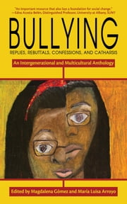 Bullying - Replies, Rebuttals, Confessions, and Catharsis ebook by Maria Luisa Arroyo,Magdalena Gomez