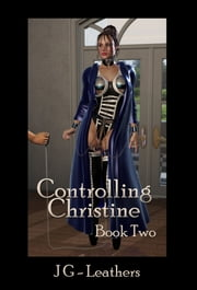 Controlling Christine, Book Two ebook by JG Leathers