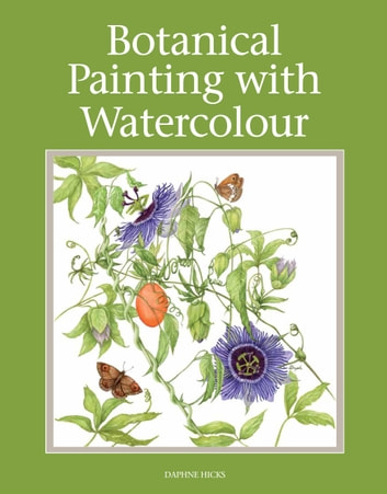 Botanical Painting with Watercolour ebook by Daphne Hicks