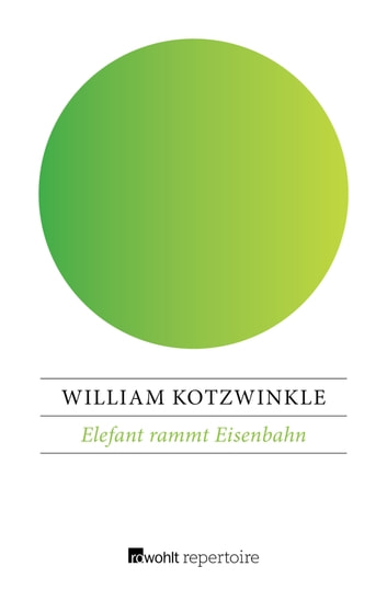 Elefant rammt Eisenbahn ebook by William Kotzwinkle