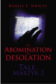 Tale of a Martyr 2 - The Abomination of Desolation ebook by Daniel Owsley