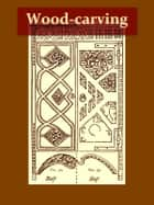 Wood-carving [Illustrated] ebook by George Jack